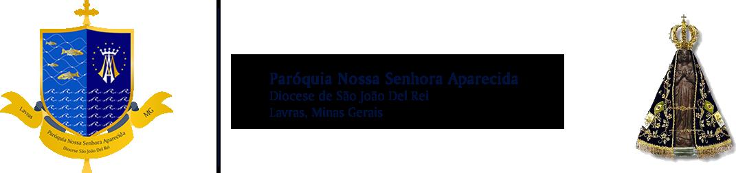 Paróquia Nossa Senhora Aparecida - Diocese de São João Del Rei - Lavras - MG